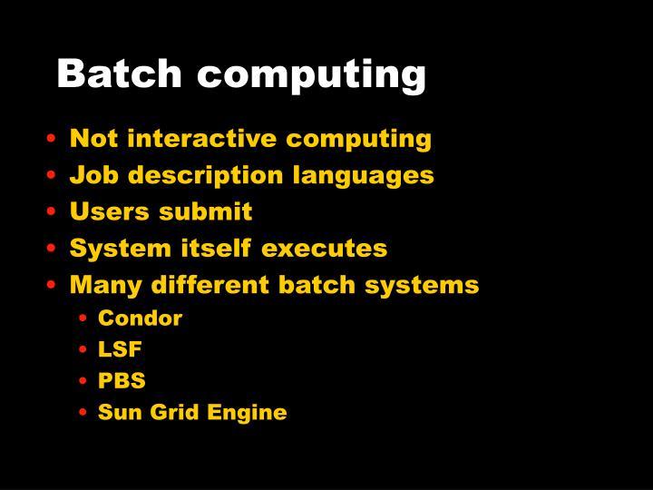 Batch computing