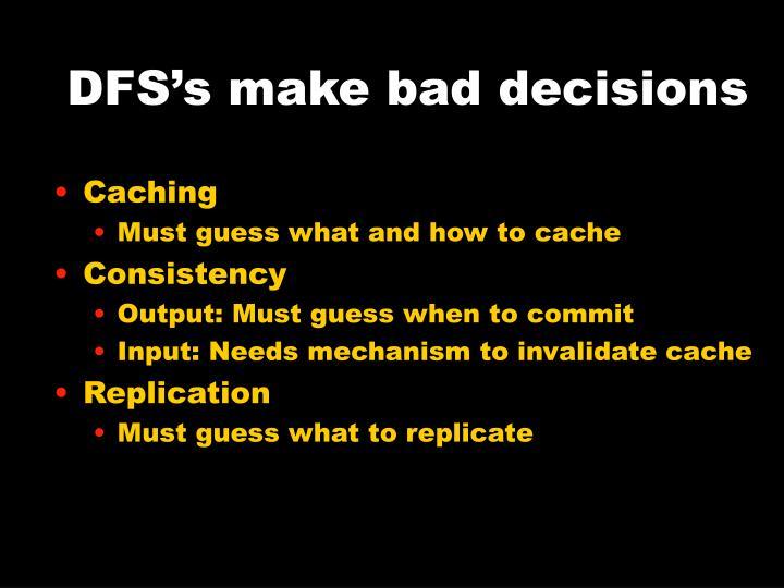 DFS's make bad decisions