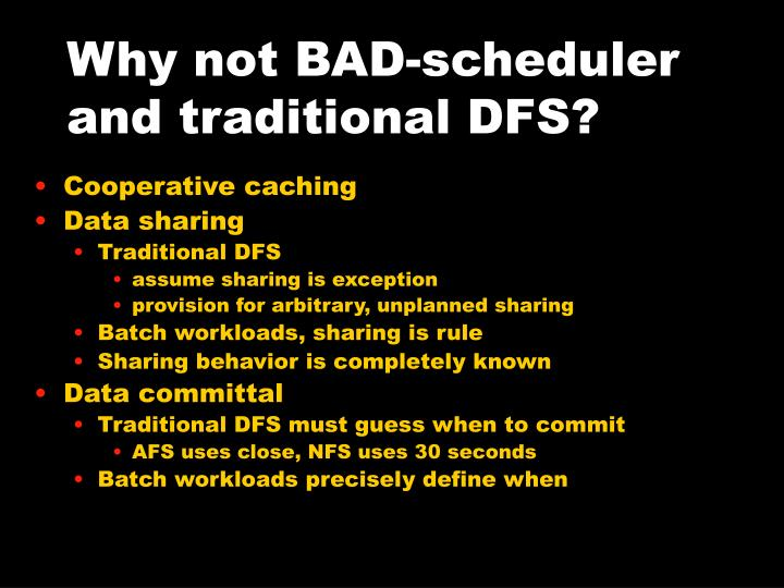 Why not BAD-scheduler and traditional DFS?