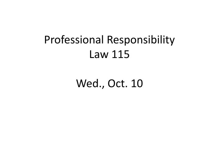 professional responsibility law 115 wed oct 10 n.