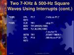two 7 khz 500 hz square waves using interrupts cont
