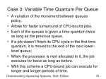case 3 variable time quantum per queue