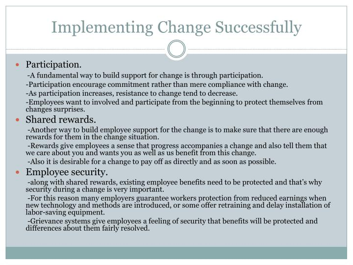 implementing a change Implementing change can be a challenge if improper techniques are used developing efficient ways to introduce and implement change can ease the stress your staff feels when change is introduced.