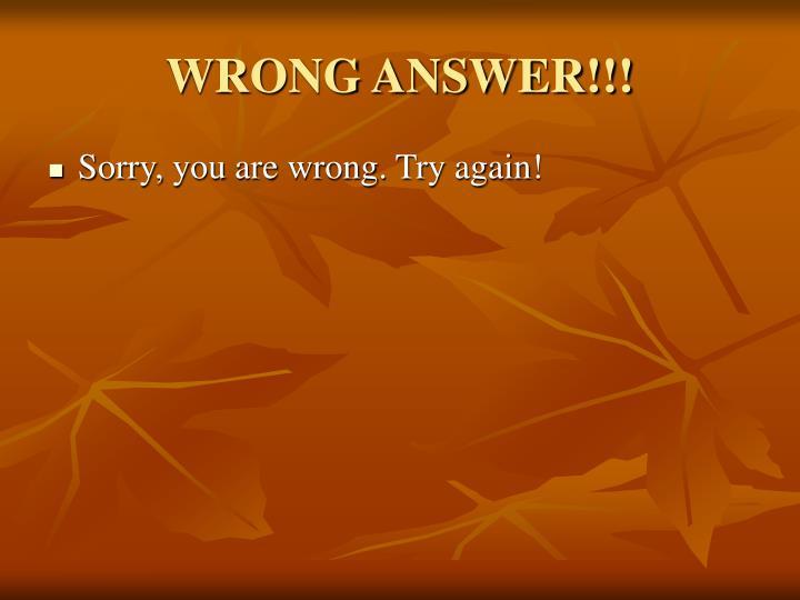WRONG ANSWER!!!