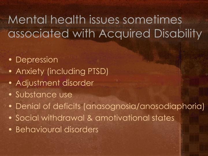 Mental health issues sometimes associated with Acquired Disability