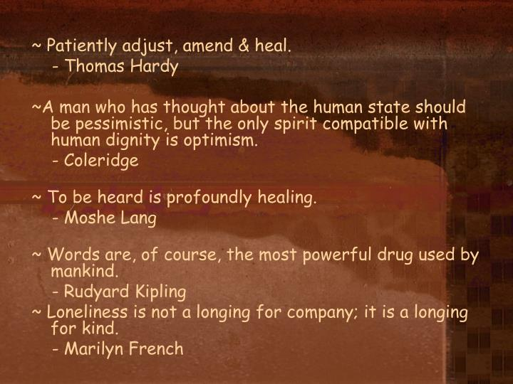 ~ Patiently adjust, amend & heal.