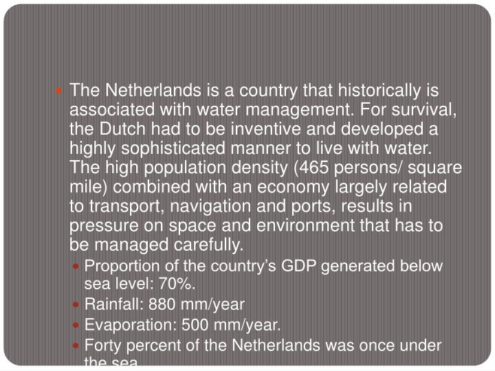 The Netherlands is a country that historically is associated with water management. For survival, th...