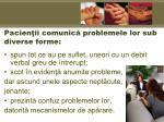 pacien ii comunic problemele lor sub diverse forme