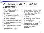 who is mandated to report child maltreatment