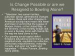 is change possible or are we resigned to bowling alone