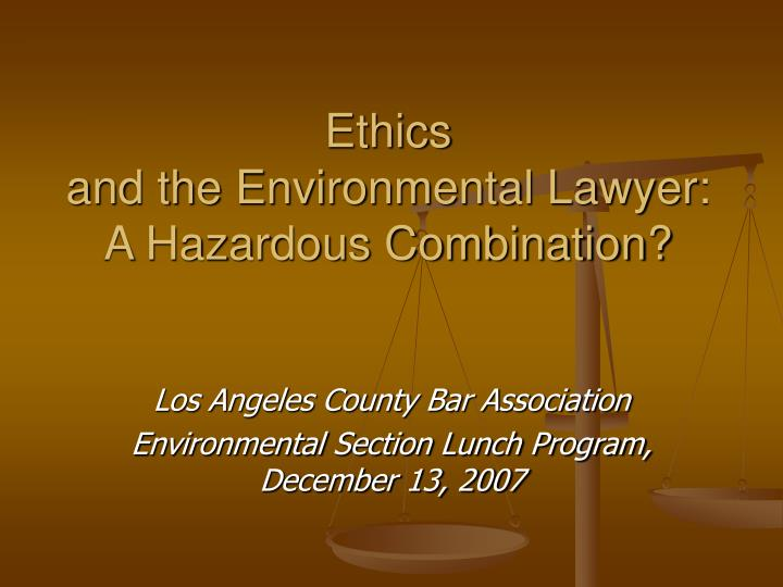 ethics and the environmental lawyer a hazardous combination n.