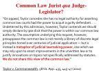 common law jurist qua judge legislator