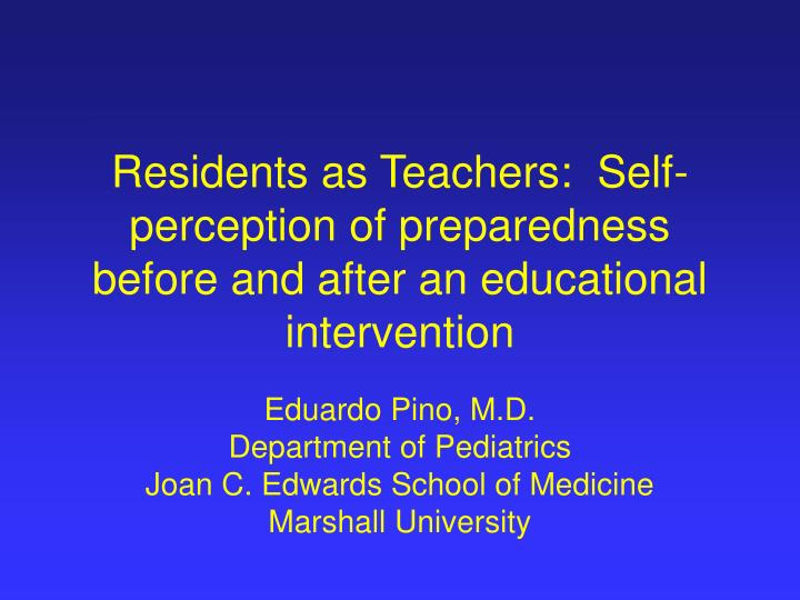 residents as teachers self perception of preparedness before and after an educational intervention n.