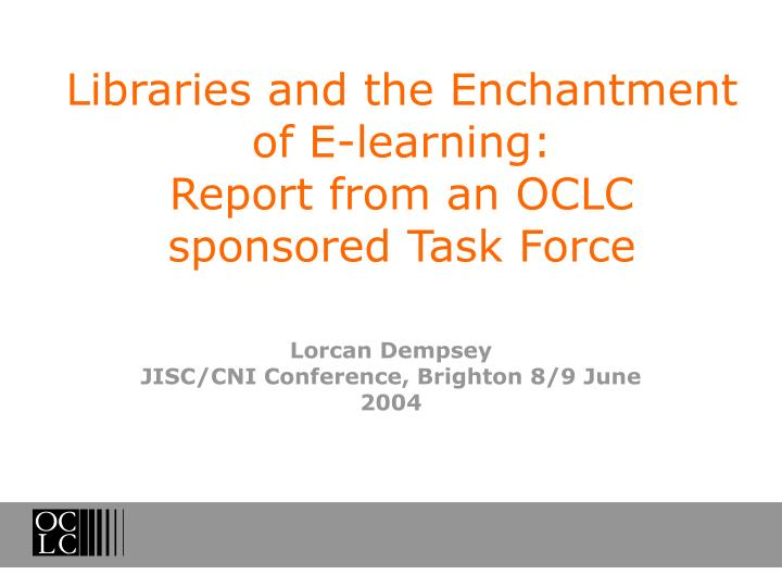 libraries and the enchantment of e learning report from an oclc sponsored task force n.