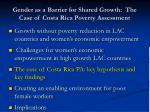 gender as a barrier for shared growth the case of costa rica poverty assessment1
