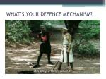what s your defence mechanism