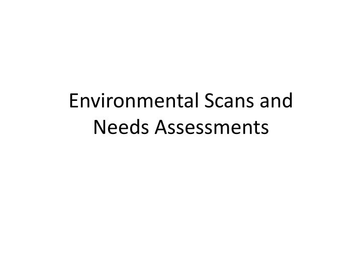 environmental scans and needs assessments n.