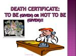 death certificate to be given or not to be given