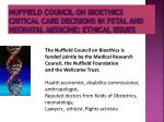 nuffield council on bioethics critical care decisions in fetal and neonatal medicine ethical issues
