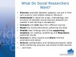 what do social researchers want