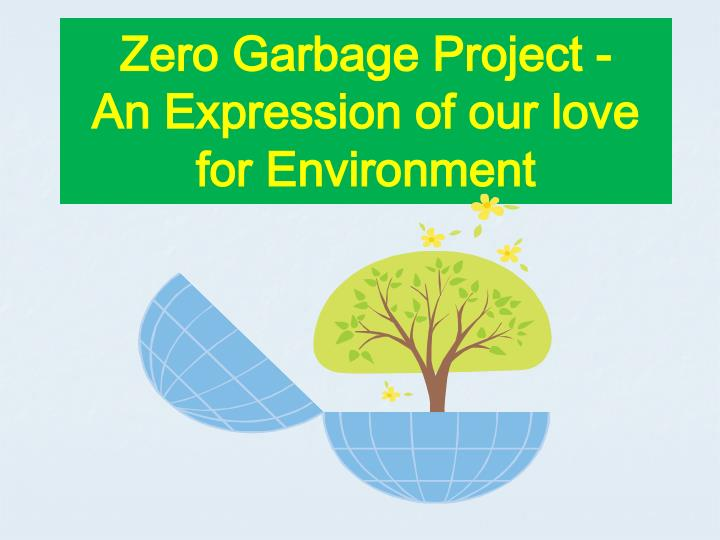 zero garbage project an expression of our love for environment n.