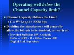 operating well below the channel capacity limit