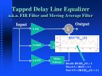 tapped delay line equalizer a k a fir filter and moving average filter