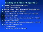 trading off snr for capacity c