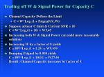 trading off w signal power for capacity c