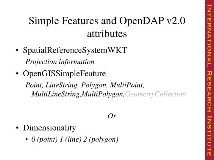 Simple Features and OpenDAP v2.0 attributes