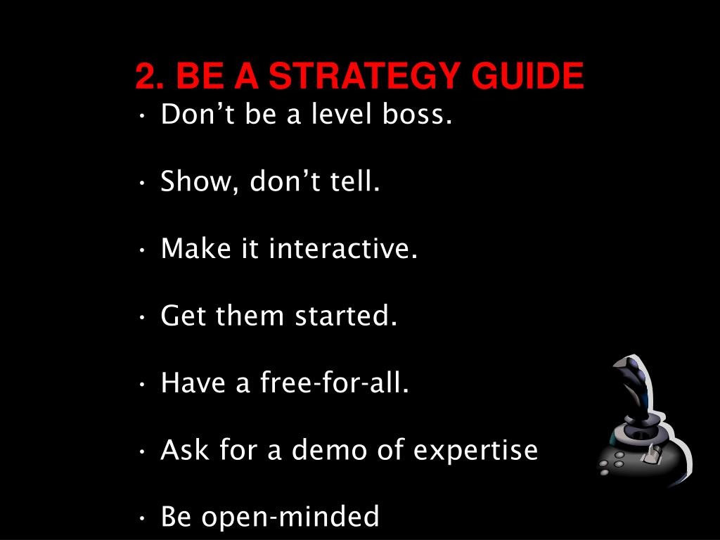 2. BE A STRATEGY GUIDE