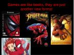 games are like books they are just another new format
