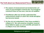 the truth about our measurement focus