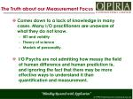 the truth about our measurement focus3
