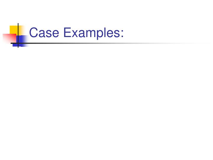 Case Examples:
