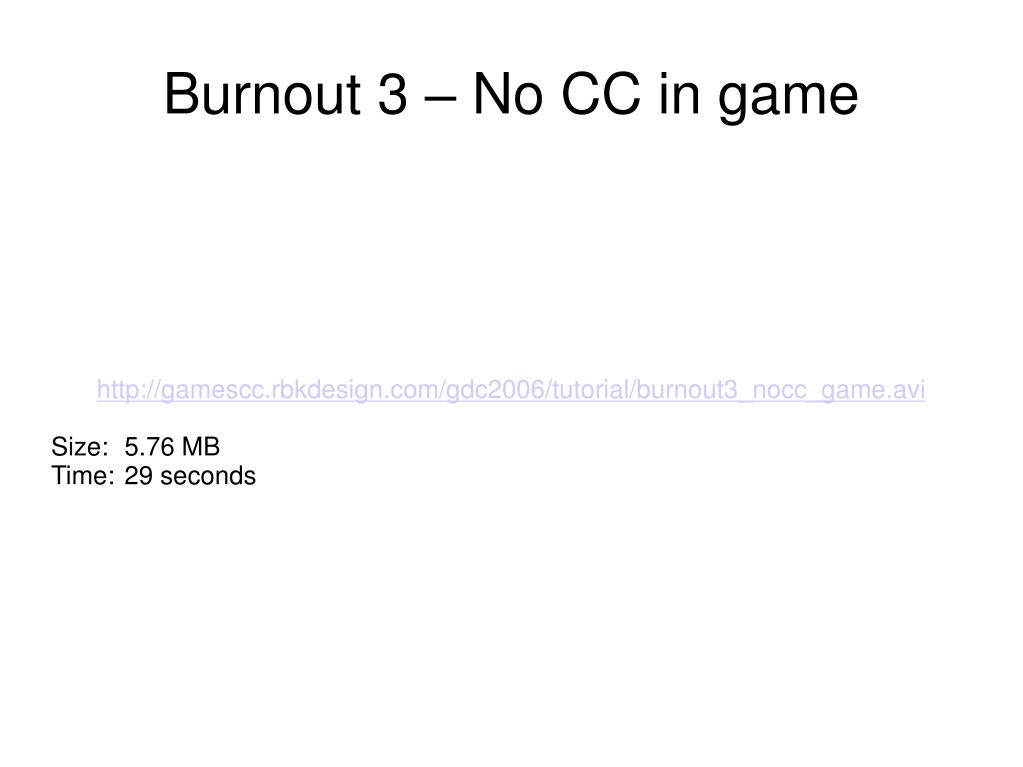 http://gamescc.rbkdesign.com/gdc2006/tutorial/burnout3_nocc_game.avi
