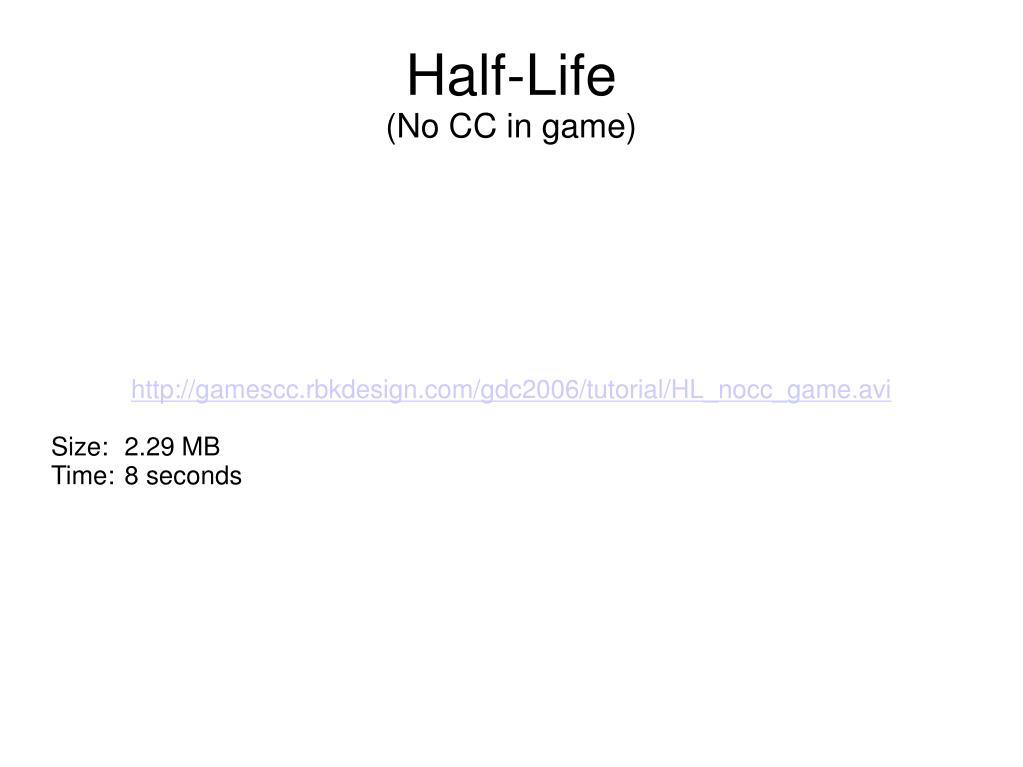 http://gamescc.rbkdesign.com/gdc2006/tutorial/HL_nocc_game.avi