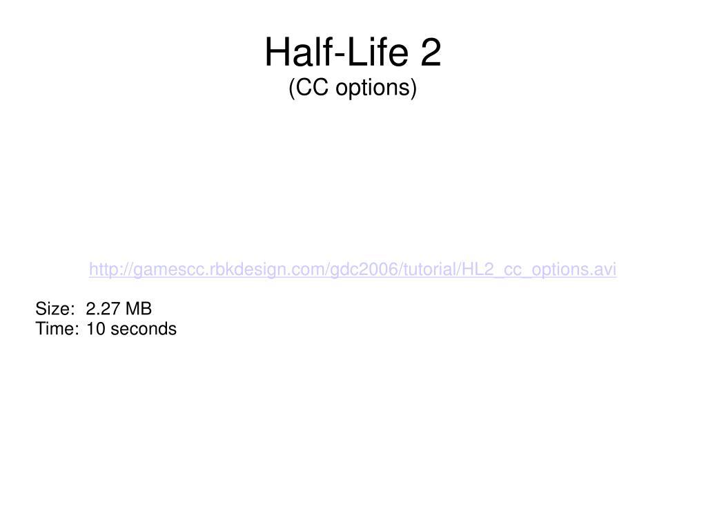 http://gamescc.rbkdesign.com/gdc2006/tutorial/HL2_cc_options.avi