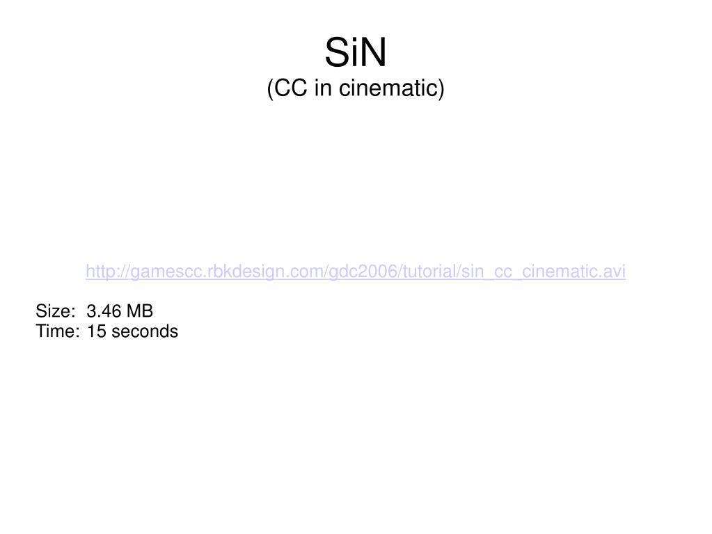 http://gamescc.rbkdesign.com/gdc2006/tutorial/sin_cc_cinematic.avi