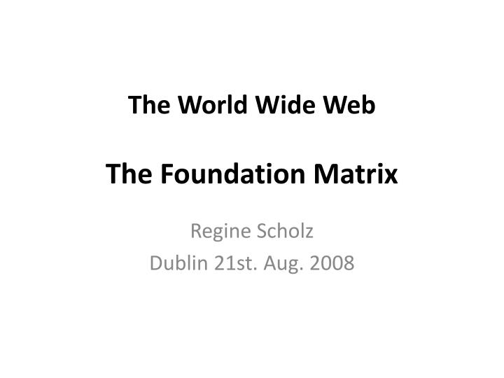 the world wide web the foundation matrix n.