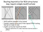 routing heuristics for rca structures may require simple modifications