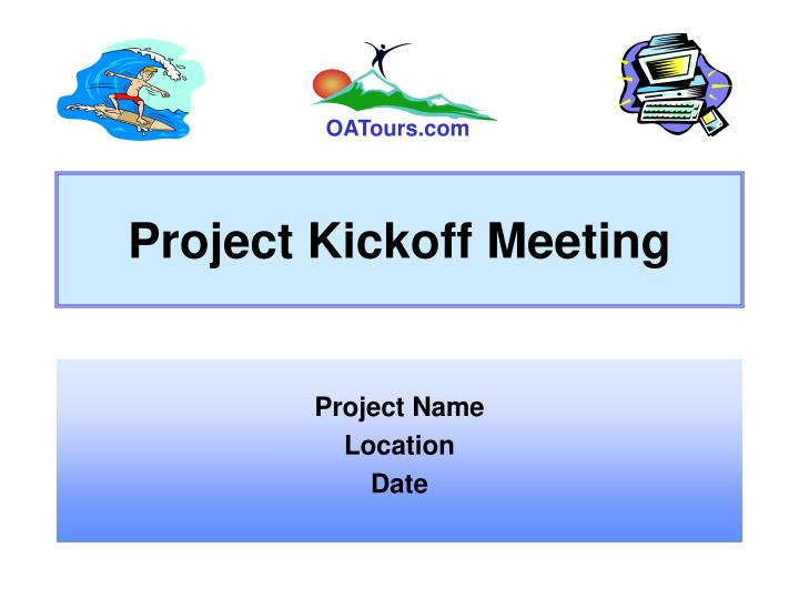 PPT - Project Kickoff Meeting PowerPoint Presentation
