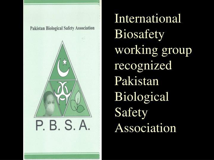 International Biosafety working group recognized Pakistan Biological Safety Association
