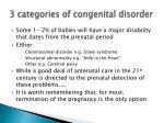 3 categories of congenital disorder