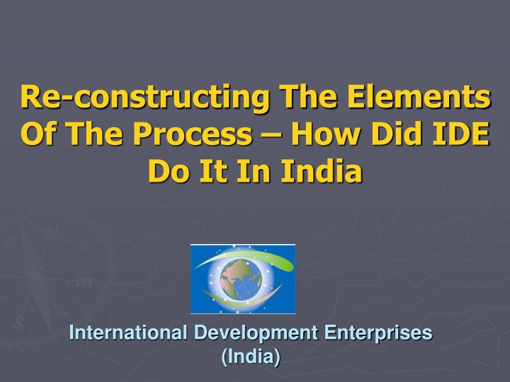 re constructing the elements of the process how did ide do it in india n.