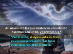 as ocurre con los que establecen una relaci n espiritual con cristo 2 corintios 5 171