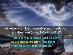 as ocurre con los que establecen una relaci n espiritual con cristo 2 corintios 5 172