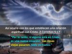as ocurre con los que establecen una relaci n espiritual con cristo 2 corintios 5 173