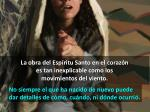 la obra del esp ritu santo en el coraz n es tan inexplicable como los movimientos del viento