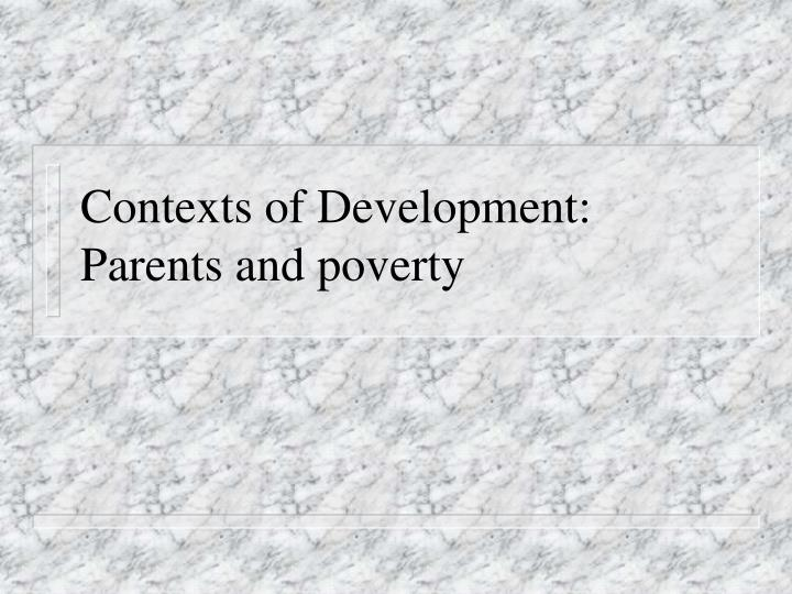 Contexts of development parents and poverty